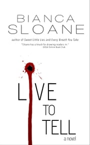 Live To Tell: A Novel ebook by Bianca Sloane