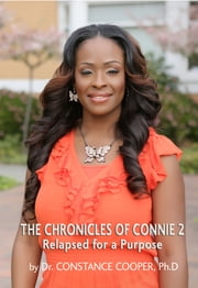 The Chronicles of Connie 2: Relapsed for a Purpose ebook by Constance Cooper