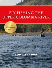 Fly Fishing the Upper Columbia River ebook by Rod Zavaduk