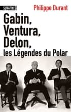 Gabin, Ventura, Delon... Les légendes du Polar ebook by Philippe DURANT