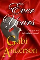 Ever Yours ebook by Gabi Anderson