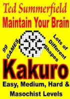 Maintain Your Brain Kakuro ebook by Ted Summerfield