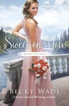 Sweet on You (A Bradford Sisters Romance Book #3) ebook by Becky Wade