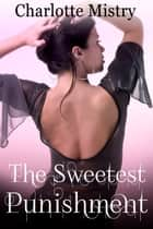 The Sweetest Punishment ebook by Charlotte Mistry