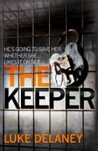The Keeper (DI Sean Corrigan, Book 2) ebook by Luke Delaney