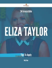 34 Irresistible Eliza Taylor Tips To Apply ebook by Ruby Payne
