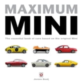 Maximum Mini - The essential book of cars based on the original Mini ebook by Jeroen Booij