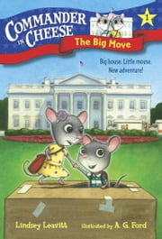 Commander in Cheese #1: The Big Move ebook by Lindsey Leavitt,Ag Ford