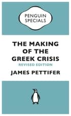 The Making of the Greek Crisis (Penguin Specials) ebook by James Pettifer