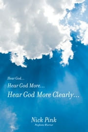 Hear God… Hear God More… Hear God More Clearly… ebook by Nick Pink