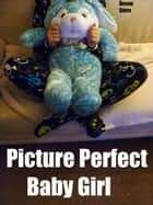 Picture Perfect Baby Girl ebook by Devon Shire