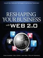 Reshaping Your Business with Web 2.0 ebook by Vince Casarez,Billy Cripe,Jean Sini,Philipp Weckerle