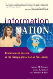 Information Nation: Education and Careers in the Emerging Information Professions ebook by Jeffrey M. Stanton,Indira R. Guzman,Kathryn R. Stam
