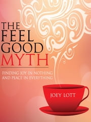The Feel Good Myth ebook by Joey Lott
