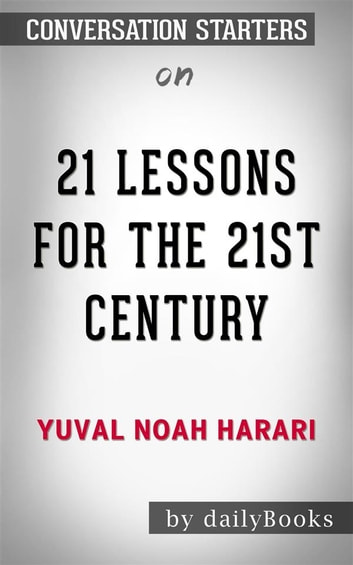 21 Lessons for the 21st Century: by Yuval Noah Harari​​​​​​​ | Conversation Starters ebook by dailyBooks