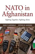 NATO in Afghanistan - Fighting Together, Fighting Alone ebook by David P. Auerswald, Stephen M. Saideman