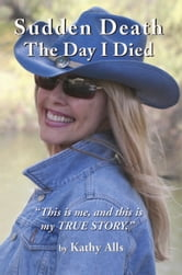 Sudden Death: The Day I Died ebook by Kathy Alls