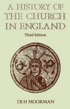 History of the Church in England ebook by John Moorman