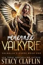 Renegade Valkyrie ebook by Stacy Claflin