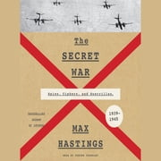 The Secret War - Spies, Ciphers, and Guerrillas, 1939-1945 audiobook by Max Hastings