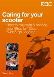 Caring for your scooter - How to maintain & service your 49cc to 125cc twist & go scooter ebook by Trevor Fry
