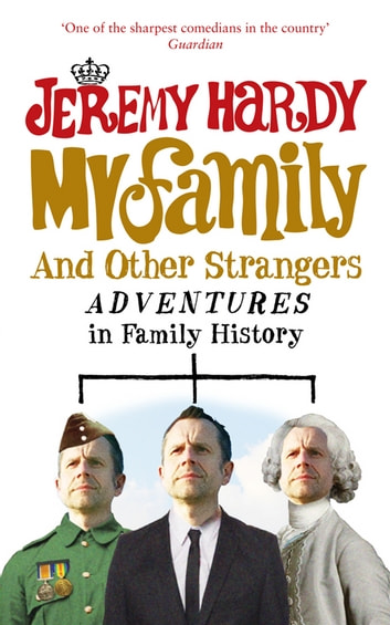 My Family and Other Strangers - Adventures in Family History ebook by Jeremy Hardy