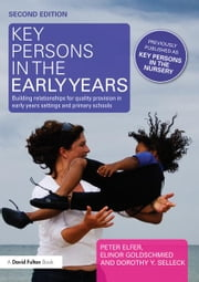 Key Persons in the Early Years - Building relationships for quality provision in early years settings and primary schools ebook by Peter Elfer,Elinor Goldschmied,Dorothy Y. Selleck