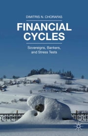 Financial Cycles - Sovereigns, Bankers, and Stress Tests ebook by Dimitris N. Chorafas