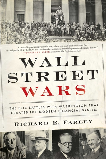 Wall Street Wars - The Epic Battles with Washington that Created the Modern Financial System ebook by Richard Farley