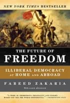 The Future of Freedom: Illiberal Democracy at Home and Abroad (Revised Edition) ebook by Fareed Zakaria