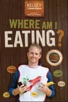 Where Am I Eating? An Adventure Through the Global Food Economy ebook by Kelsey Timmerman