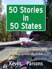 50 Stories in 50 States: Tales Inspired by a Motorcycle Journey Across the USA Vol 3, the South ebook by Kevin B Parsons