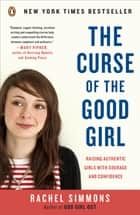 The Curse of the Good Girl - Raising Authentic Girls with Courage and Confidence ebook by Rachel Simmons