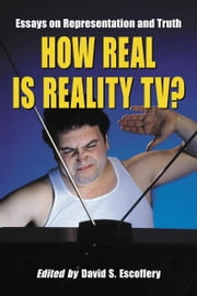 How Real Is Reality TV?: Essays on Representation and Truth ebook by Edited by David S. Escoffery