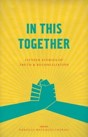 In This Together - Fifteen Stories of Truth and Reconciliation ebook by Danielle Metcalfe-Chenail