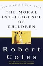 The Moral Intelligence of Children ebook by Robert Coles