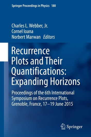 Recurrence Plots and Their Quantifications: Expanding Horizons - Proceedings of the 6th International Symposium on Recurrence Plots, Grenoble, France, 17-19 June 2015 ebook by