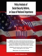 Policy Analysis of Social Security Reform, an Issue of National Importance ebook by Eric J. Guignard
