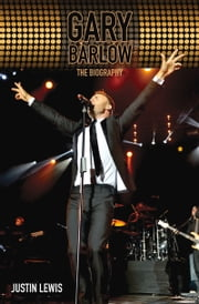 Gary Barlow - The Biography ebook by Justin Lewis