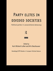 Party Elites in Divided Societies - Political Parties in Consociational Democracy ebook by Kris Deschouwer,Kurt Richard Luther