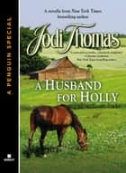 A HUSBAND FOR HOLLY ebook by Jodi Thomas