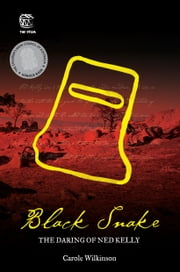 Black Snake - The Daring of Ned Kelly ebook by Carole Wilkinson