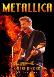 Metallica - Uncensored On the Record ebook by Tom King