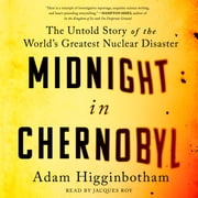 Midnight in Chernobyl - The Story of the World's Greatest Nuclear Disaster audiobook by Adam Higginbotham