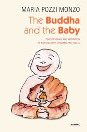 The Buddha and the Baby - Psychotherapy and Meditation in Working with Children and Adults ebook by Pozzi Monzo