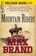 Mountain Riders ebook by Max Brand