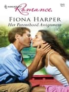 Her Parenthood Assignment - A Single Dad Romance ebook by Fiona Harper