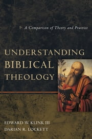 Understanding Biblical Theology - A Comparison of Theory and Practice ebook by Edward W Klink III,Darian R. Lockett