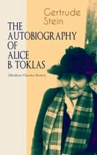 THE AUTOBIOGRAPHY OF ALICE B. TOKLAS (Modern Classics Series) - Glance at the Parisian early 20th century avant-garde (One of the greatest nonfiction books of the 20th century) ebook by Gertrude Stein