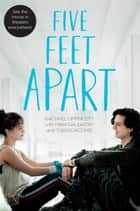 Five Feet Apart 電子書籍 by Rachael Lippincott, Mikki Daughtry, Tobias Iaconis